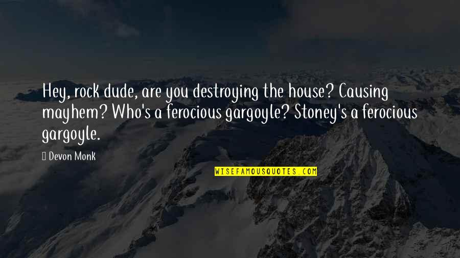 Mayhem Quotes By Devon Monk: Hey, rock dude, are you destroying the house?