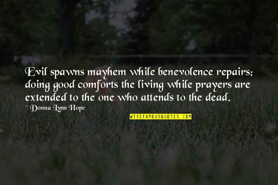 Mayhem Quotes By Donna Lynn Hope: Evil spawns mayhem while benevolence repairs; doing good