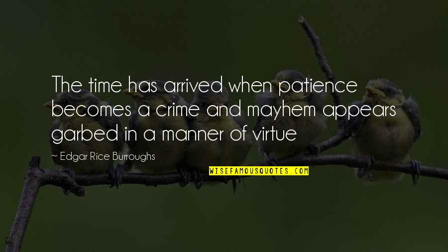 Mayhem Quotes By Edgar Rice Burroughs: The time has arrived when patience becomes a