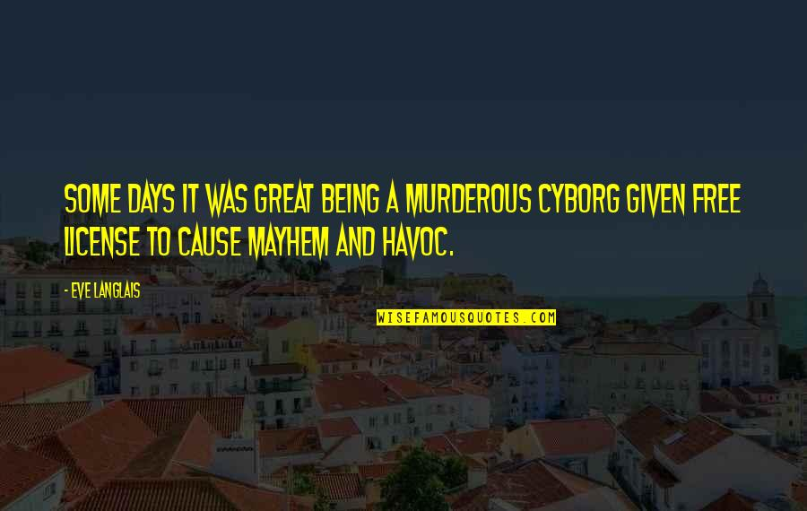 Mayhem Quotes By Eve Langlais: Some days it was great being a murderous