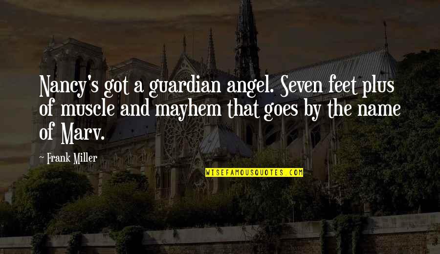 Mayhem Quotes By Frank Miller: Nancy's got a guardian angel. Seven feet plus