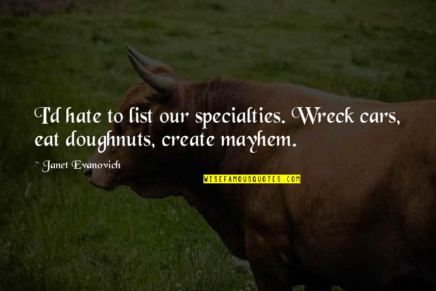 Mayhem Quotes By Janet Evanovich: I'd hate to list our specialties. Wreck cars,
