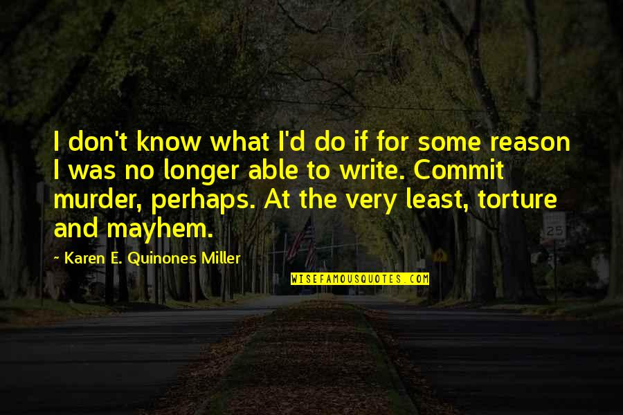Mayhem Quotes By Karen E. Quinones Miller: I don't know what I'd do if for