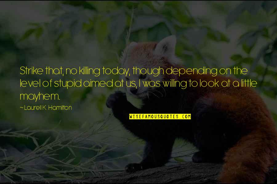 Mayhem Quotes By Laurell K. Hamilton: Strike that, no killing today, though depending on