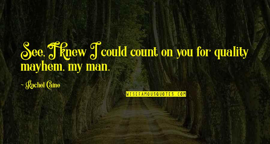 Mayhem Quotes By Rachel Caine: See, I knew I could count on you
