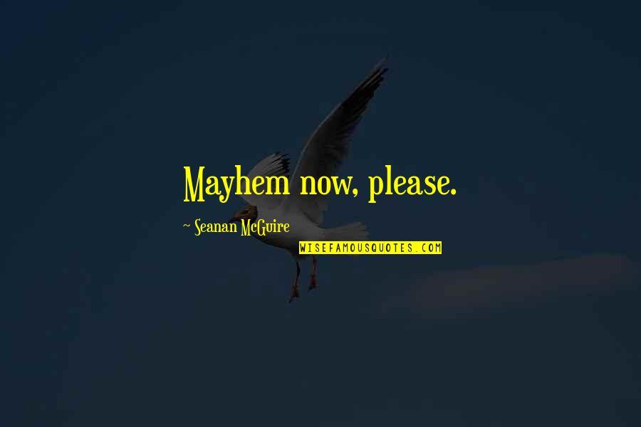 Mayhem Quotes By Seanan McGuire: Mayhem now, please.