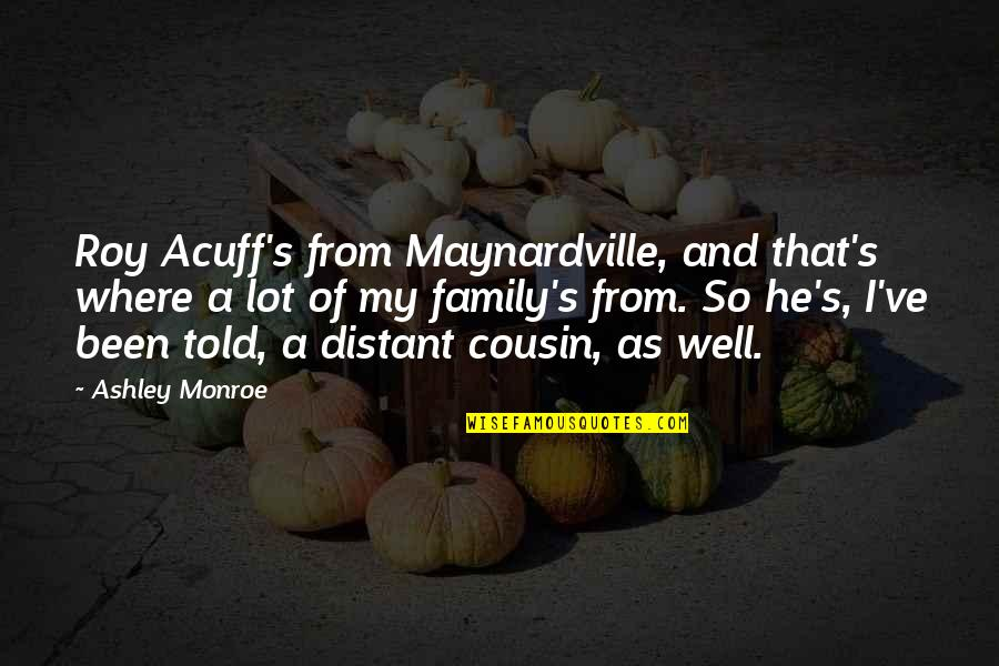 Maynardville Quotes By Ashley Monroe: Roy Acuff's from Maynardville, and that's where a