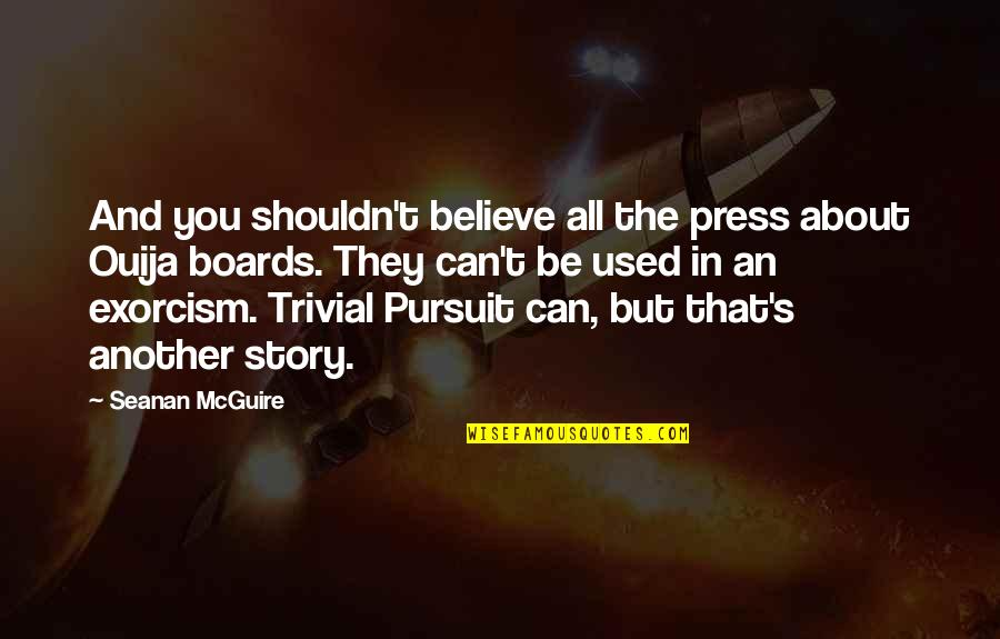 Mayor Mccheese Quotes By Seanan McGuire: And you shouldn't believe all the press about