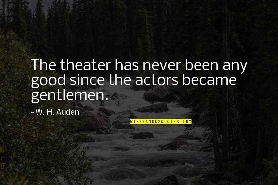 Mayor Mccheese Quotes By W. H. Auden: The theater has never been any good since