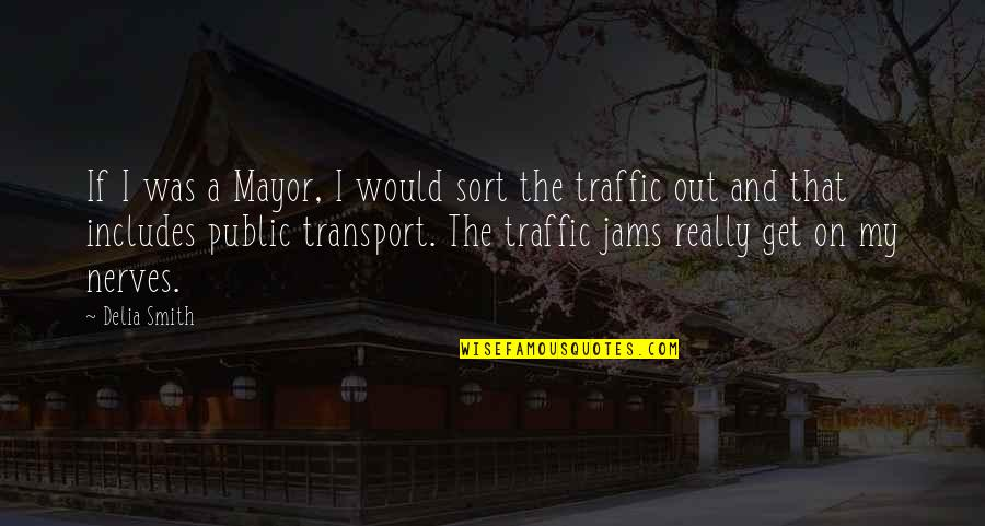 Mayors Quotes By Delia Smith: If I was a Mayor, I would sort