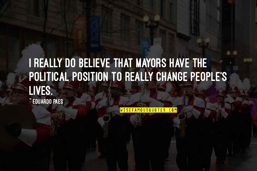 Mayors Quotes By Eduardo Paes: I really do believe that mayors have the