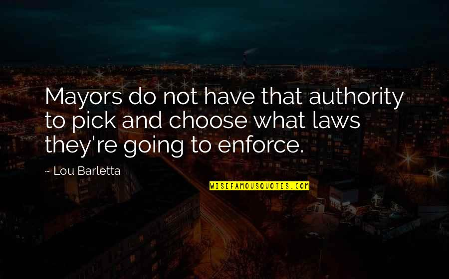 Mayors Quotes By Lou Barletta: Mayors do not have that authority to pick