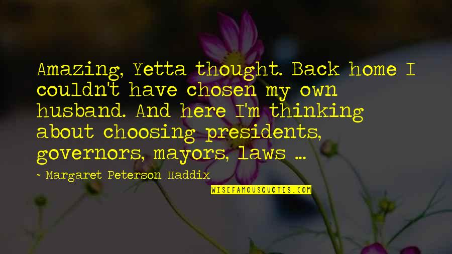 Mayors Quotes By Margaret Peterson Haddix: Amazing, Yetta thought. Back home I couldn't have