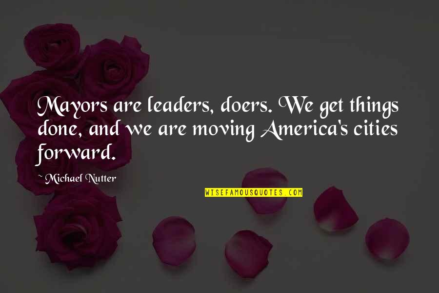 Mayors Quotes By Michael Nutter: Mayors are leaders, doers. We get things done,