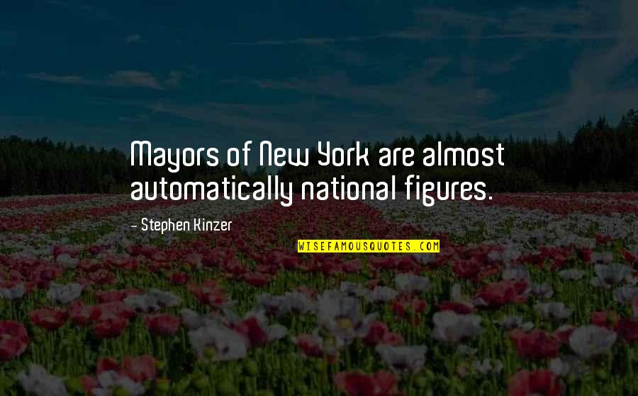 Mayors Quotes By Stephen Kinzer: Mayors of New York are almost automatically national