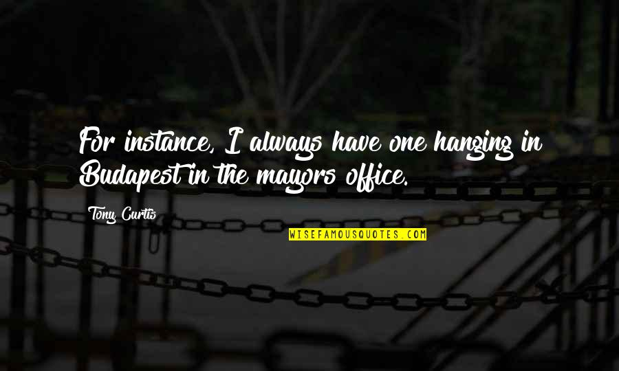 Mayors Quotes By Tony Curtis: For instance, I always have one hanging in