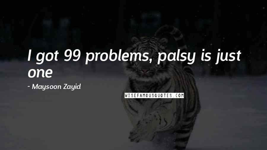 Maysoon Zayid quotes: I got 99 problems, palsy is just one