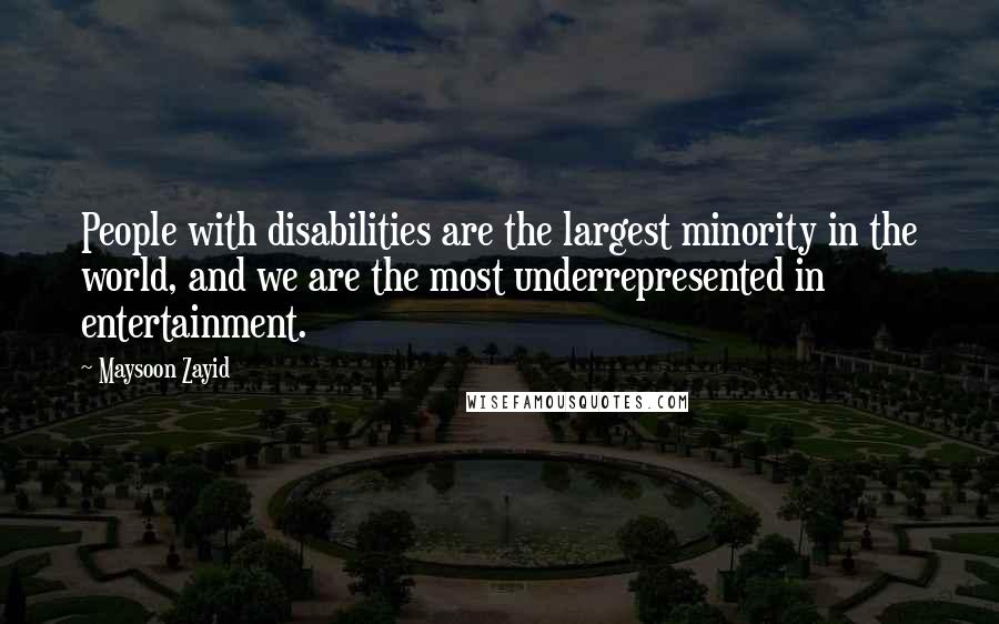 Maysoon Zayid quotes: People with disabilities are the largest minority in the world, and we are the most underrepresented in entertainment.