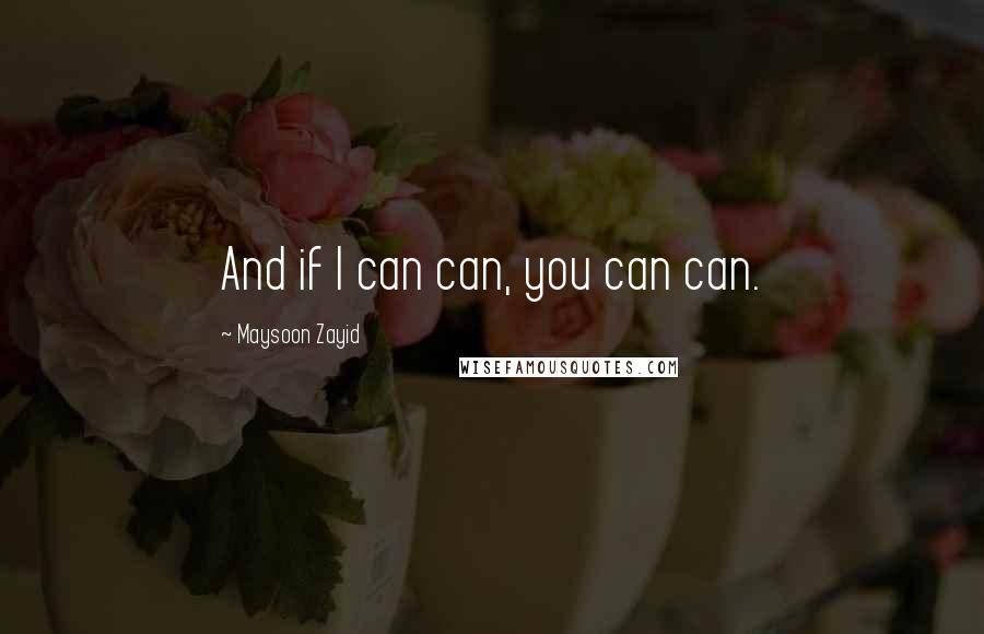 Maysoon Zayid quotes: And if I can can, you can can.