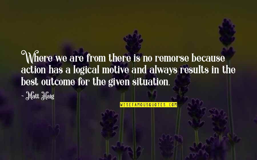Mbbs Quotes By Matt Haig: Where we are from there is no remorse