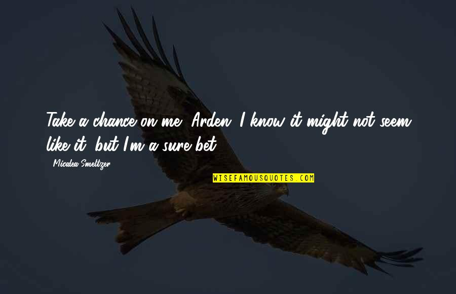 Mbbs Quotes By Micalea Smeltzer: Take a chance on me, Arden. I know
