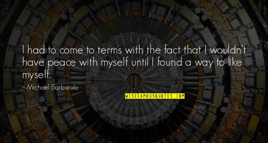 Mbbs Quotes By Michael Barbarulo: I had to come to terms with the