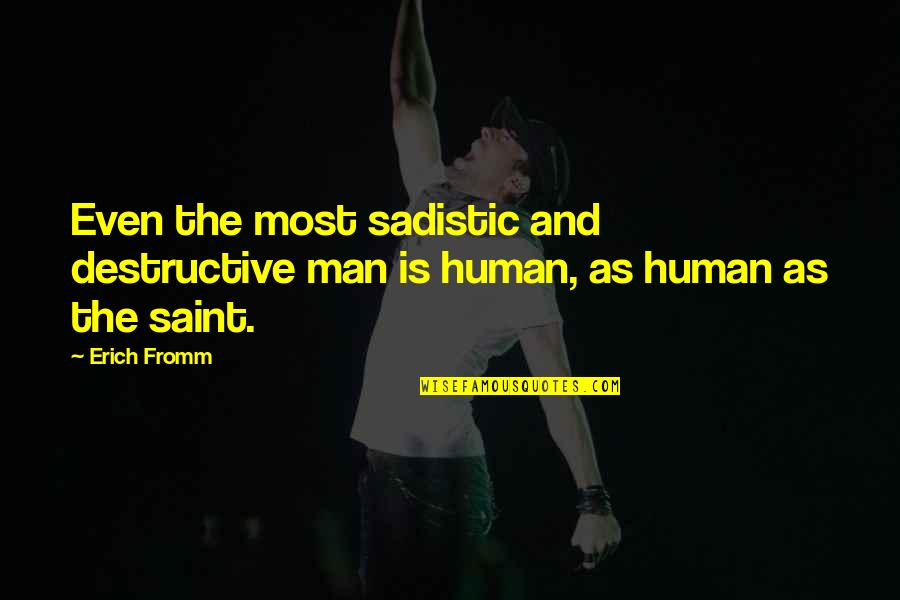 Mblaq G.o Quotes By Erich Fromm: Even the most sadistic and destructive man is