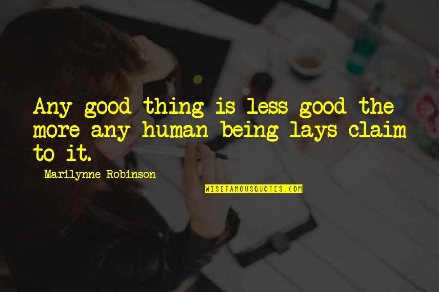 Mblaq G.o Quotes By Marilynne Robinson: Any good thing is less good the more