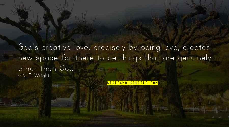 Mblaq G.o Quotes By N. T. Wright: God's creative love, precisely by being love, creates