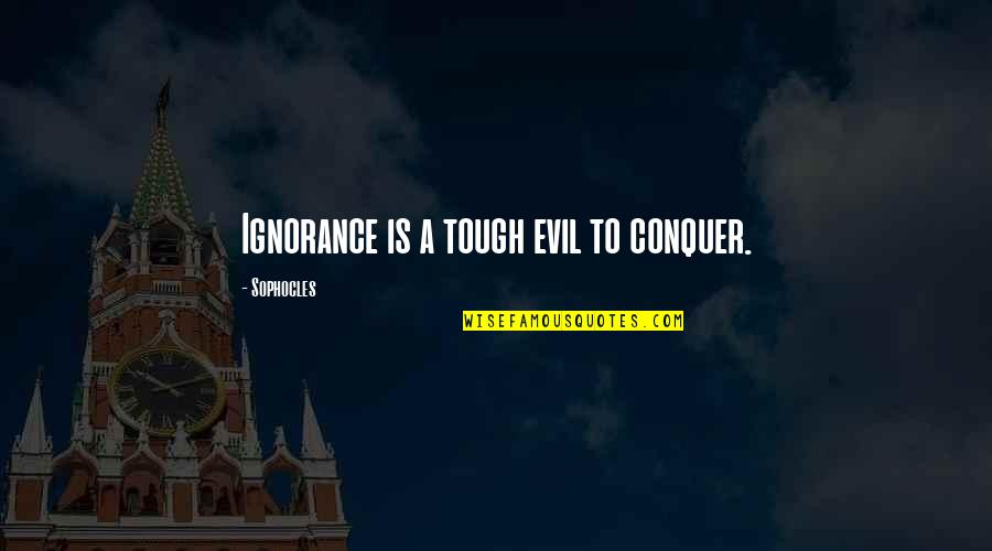 Mblaq G.o Quotes By Sophocles: Ignorance is a tough evil to conquer.