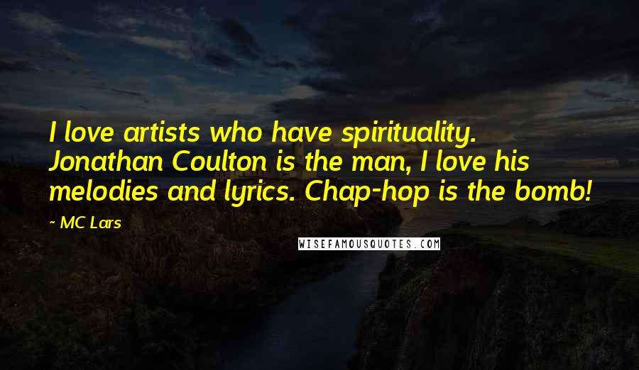 MC Lars quotes: I love artists who have spirituality. Jonathan Coulton is the man, I love his melodies and lyrics. Chap-hop is the bomb!