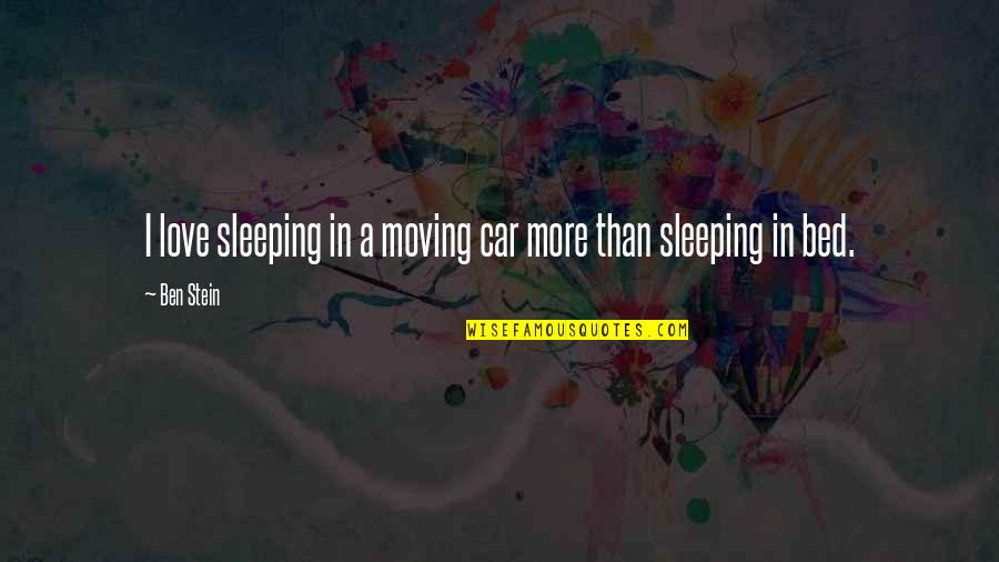 Mccleethy Quotes By Ben Stein: I love sleeping in a moving car more