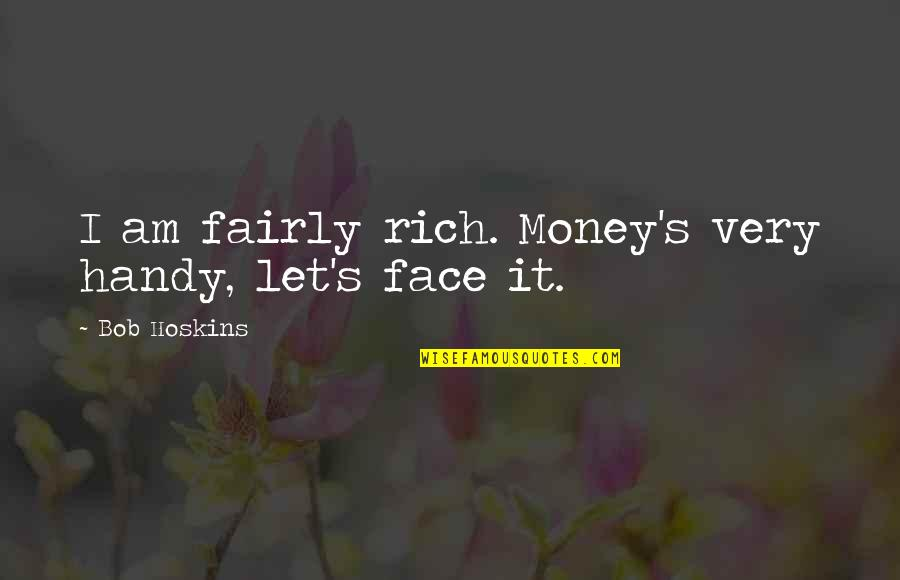 Mccleethy Quotes By Bob Hoskins: I am fairly rich. Money's very handy, let's