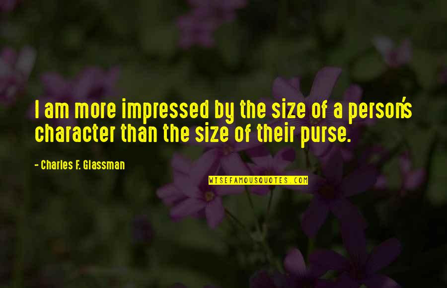 Mccleethy Quotes By Charles F. Glassman: I am more impressed by the size of