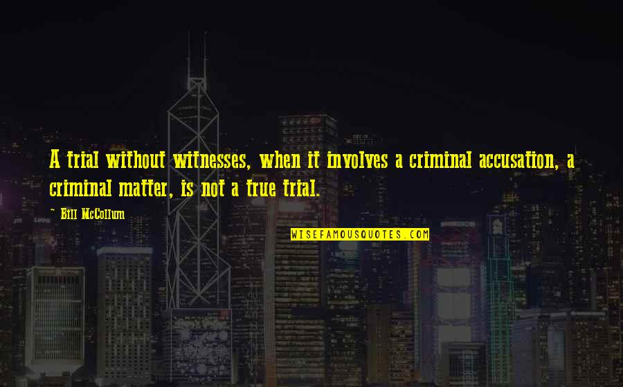 Mccollum's Quotes By Bill McCollum: A trial without witnesses, when it involves a