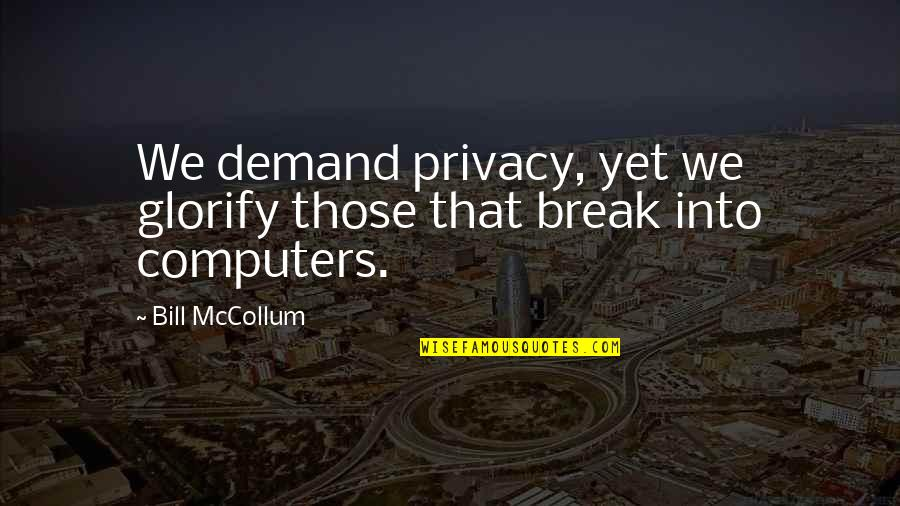 Mccollum's Quotes By Bill McCollum: We demand privacy, yet we glorify those that
