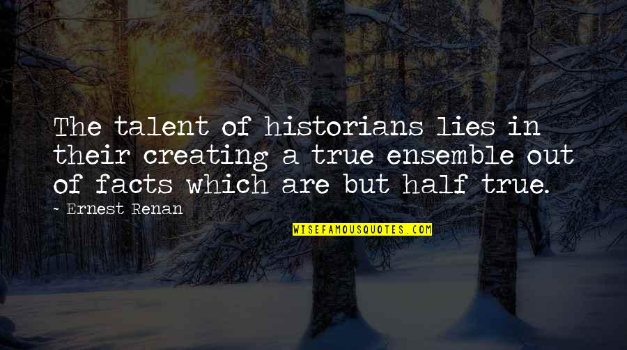 Mccollum's Quotes By Ernest Renan: The talent of historians lies in their creating