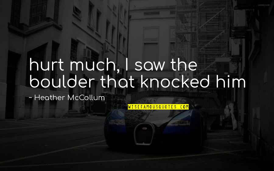 Mccollum's Quotes By Heather McCollum: hurt much, I saw the boulder that knocked