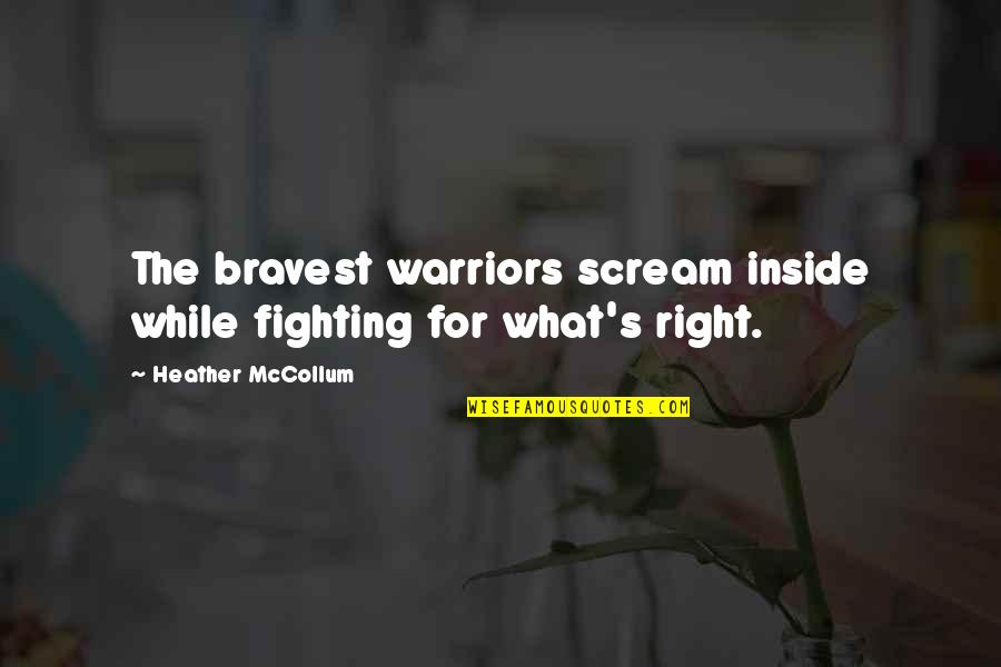 Mccollum's Quotes By Heather McCollum: The bravest warriors scream inside while fighting for