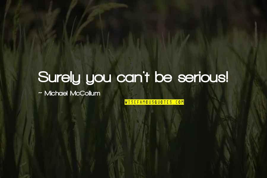 Mccollum's Quotes By Michael McCollum: Surely you can't be serious!