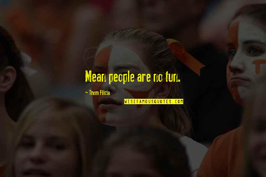 Mccollum's Quotes By Thom Filicia: Mean people are no fun.