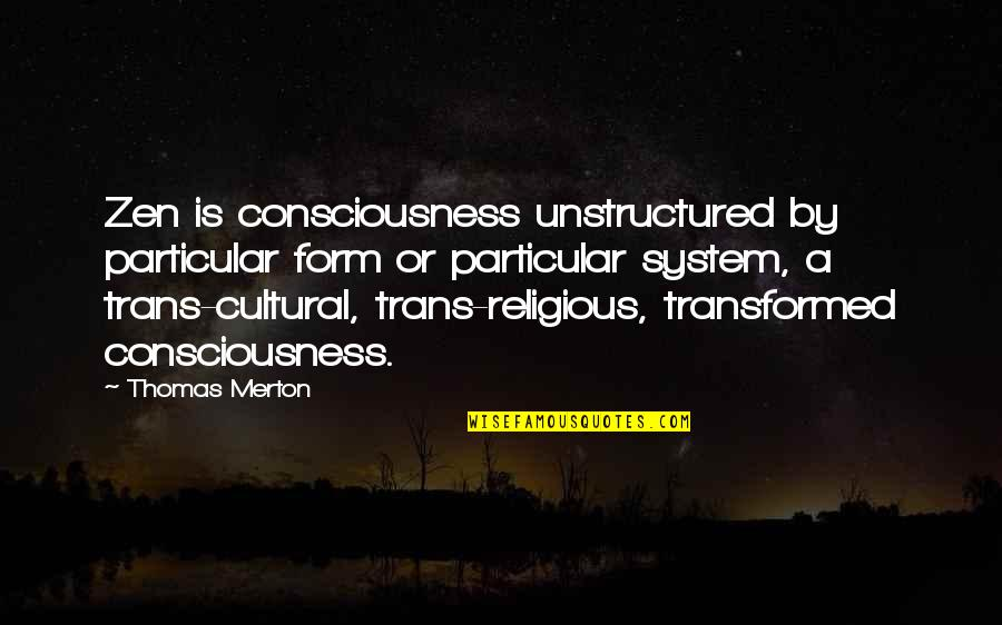 Mccollum's Quotes By Thomas Merton: Zen is consciousness unstructured by particular form or