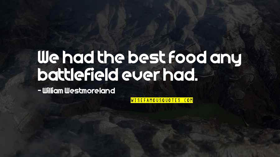 Mccollum's Quotes By William Westmoreland: We had the best food any battlefield ever