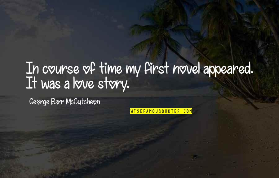 Mccutcheon Quotes By George Barr McCutcheon: In course of time my first novel appeared.