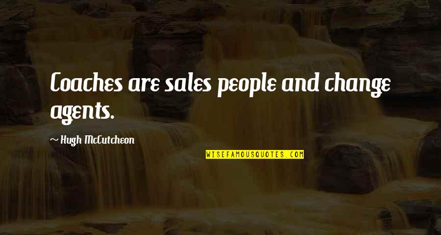 Mccutcheon Quotes By Hugh McCutcheon: Coaches are sales people and change agents.