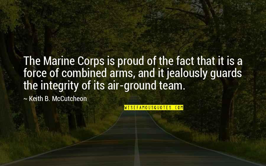 Mccutcheon Quotes By Keith B. McCutcheon: The Marine Corps is proud of the fact