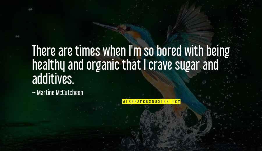 Mccutcheon Quotes By Martine McCutcheon: There are times when I'm so bored with