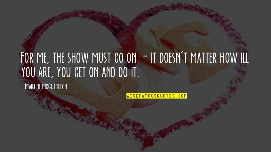Mccutcheon Quotes By Martine McCutcheon: For me, the show must go on -