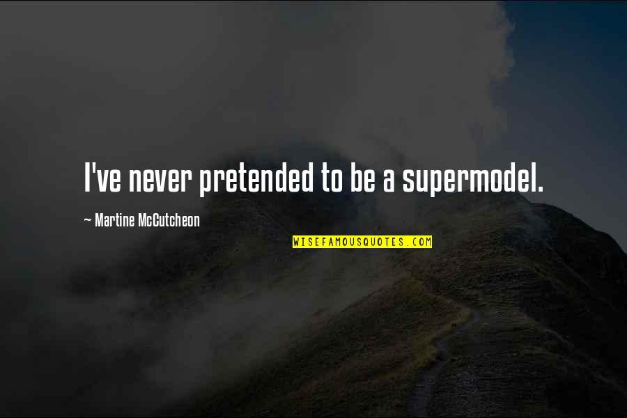 Mccutcheon Quotes By Martine McCutcheon: I've never pretended to be a supermodel.