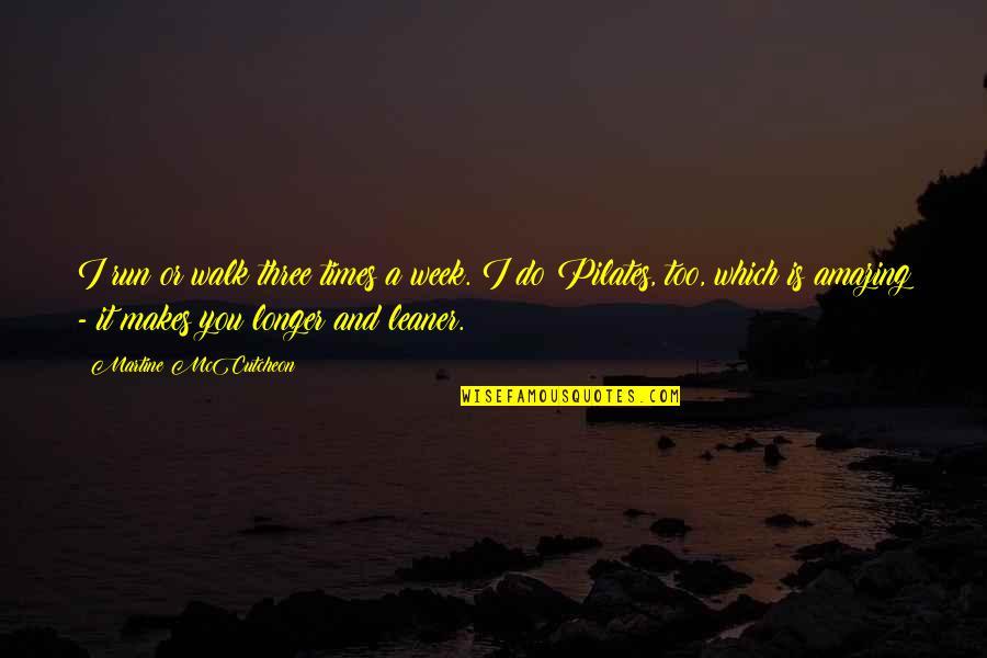 Mccutcheon Quotes By Martine McCutcheon: I run or walk three times a week.